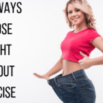 Top 8 Tips On How to Lose Weight Without Exercise